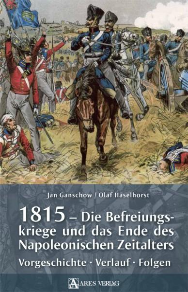 1815 – Die Befreiungskriege und das Ende des Napoleonischen Zeitalters