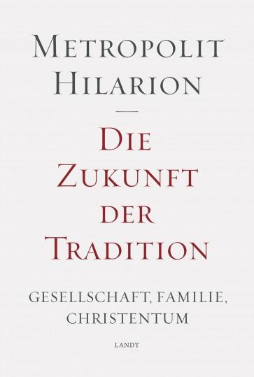 Die Zukunft der Tradition. Gesellschaft, Familie, Christentum