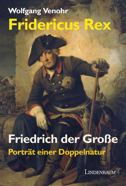 Fridericus Rex / Friedrich der Große - Porträt einer Doppelnatur