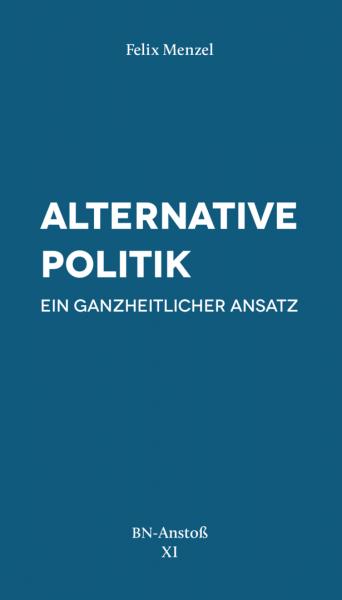 Alternative Politik. Ein ganzheitlicher Ansatz