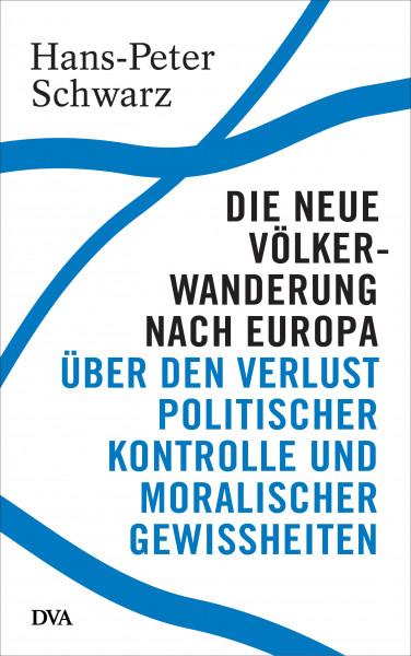Die neue Völkerwanderung nach Europa. Über den Verlust politischer Kontrolle und moralischer Gewissh