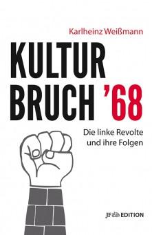 Kulturbruch '68. Die linke Revolte und ihre Folgen