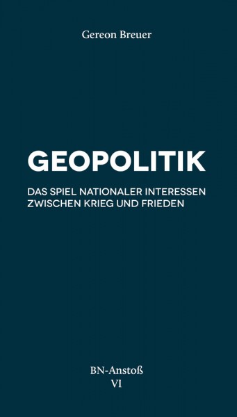 Geopolitik. Das Spiel nationaler Interessen zwischen Krieg und Frieden