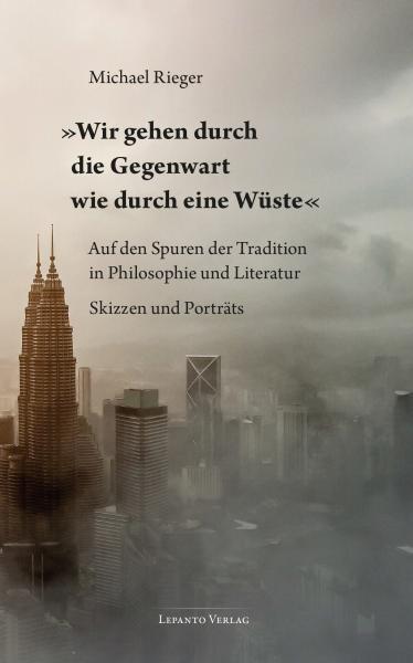 »Wir gehen durch die Gegenwart wie durch eine Wüste«. Auf den Spuren der Tradition in Philosophie un