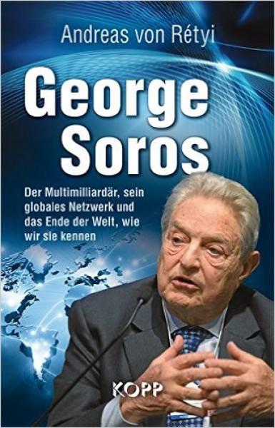 George Soros. Der Multimilliardär und sein globales Netzwerk