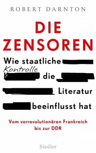 Die Zensoren. Wie staatliche Kontrolle die Literatur beeinflusst hat