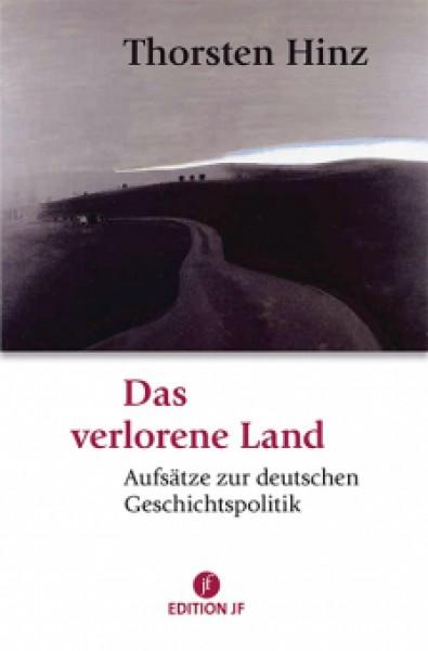 Das verlorene Land. Aufsätze zur deutschen Geschichtspolitik