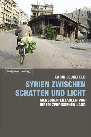 Syrien zwischen Schatten und Licht. Menschen erzählen von ihrem zerrissenen Land