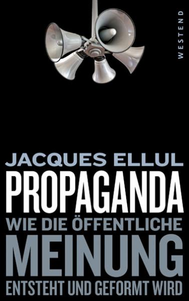 Propaganda. Wie die öffentliche Meinung entsteht und geformt wird