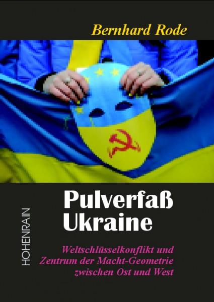 Pulverfaß Ukraine. Weltschlüsselkonflikt und Zentrum der Macht-Geometrie zwischen Ost und West