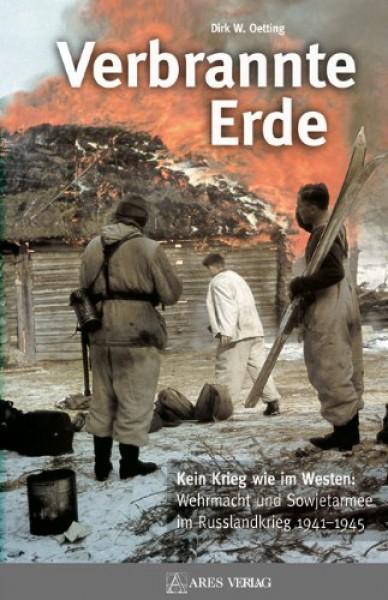 Verbrannte Erde. Kein Krieg wie im Westen: Wehrmacht und Sowjetarmee im Russlandkrieg 1941-1945