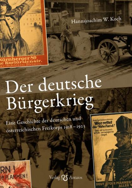 Der deutsche Bürgerkrieg. Geschichte der Freikorps 1918-1923