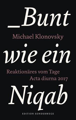 Bunt wie ein Niqab. Reaktionäres vom Tage. Acta Diurna 2017