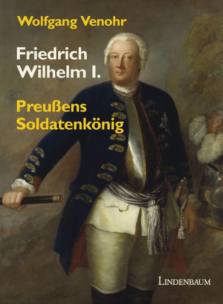 Friedrich Wilhelm I. - Preußens Soldatenkönig