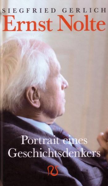 Ernst Nolte. Portrait eines Geschichtsdenkers