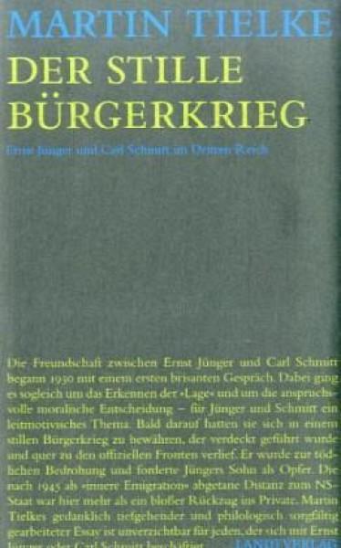 Der stille Bürgerkrieg. Ernst Jünger und Carl Schmitt im Dritten Reich