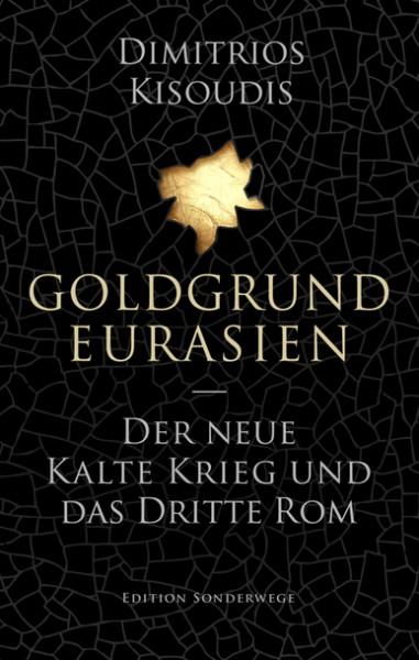 Goldgrund Eurasien. Der neue Kalte Krieg und das dritte Rom