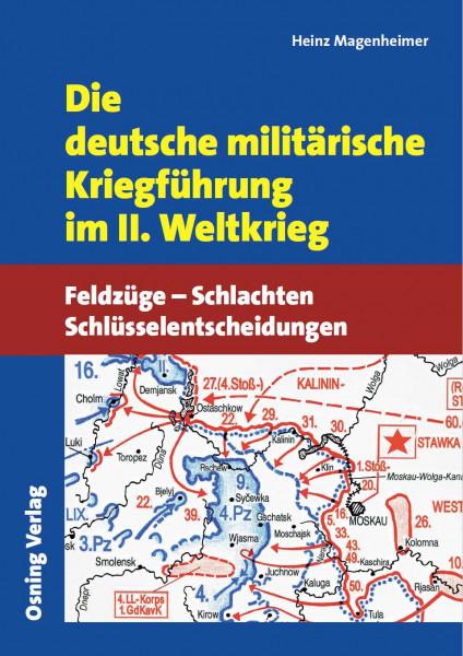 Die deutsche militärische Kriegführung im II. Weltkrieg. Feldzüge – Schlachten –Schlüsselentscheidun