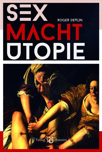 Sex – Macht – Utopie