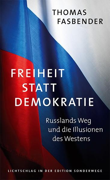 Freiheit statt Demokratie. Rußlands Weg und die Illusionen des Westens