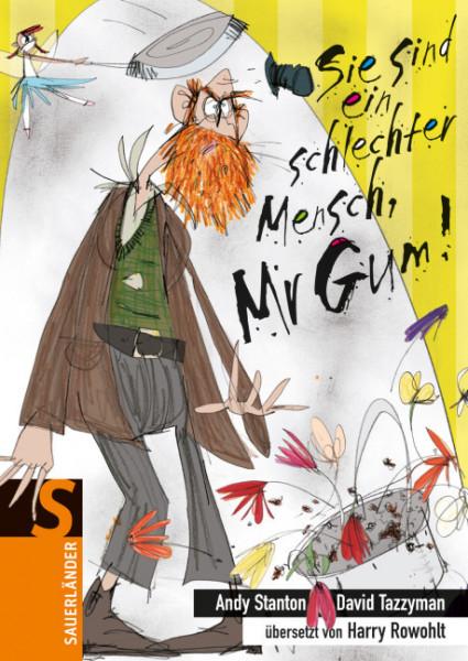 Sie sind ein schlechter Mensch, Mr. Gum!