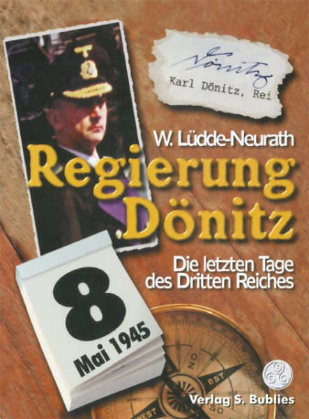 Regierung Dönitz. Die letzten Tage des Dritten Reiches
