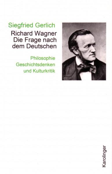 Richard Wagner. Die Frage nach dem Deutschen