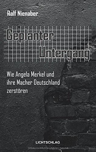 Geplanter Untergang: Wie Merkel und ihre Macher Deutschland zerstören