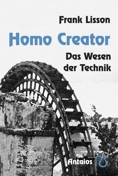 Homo Creator. Das Wesen der Technik