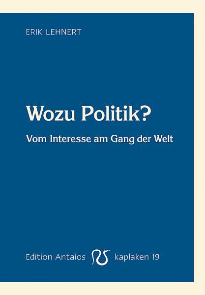 Wozu Politik? Vom Interesse am Gang der Welt