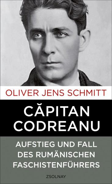 Capitan Codreanu. Aufstieg und Fall des rumänischen Faschistenführers