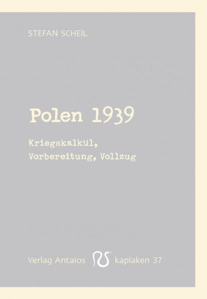 Polen 1939. Kriegskalkül, Vorbereitung, Vollzug