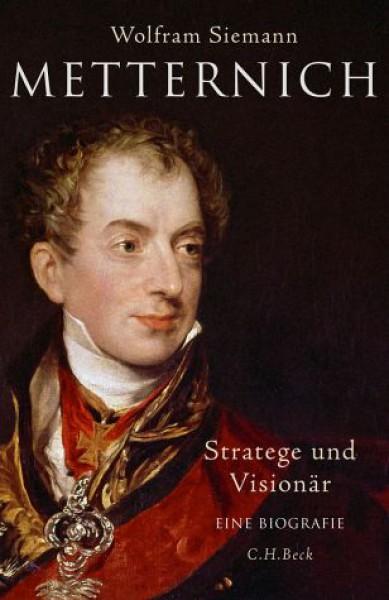 Metternich. Stratege und Visionär