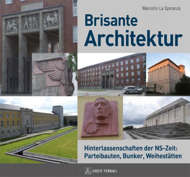 Brisante Architektur. Hinterlassenschaften der NS-Zeit