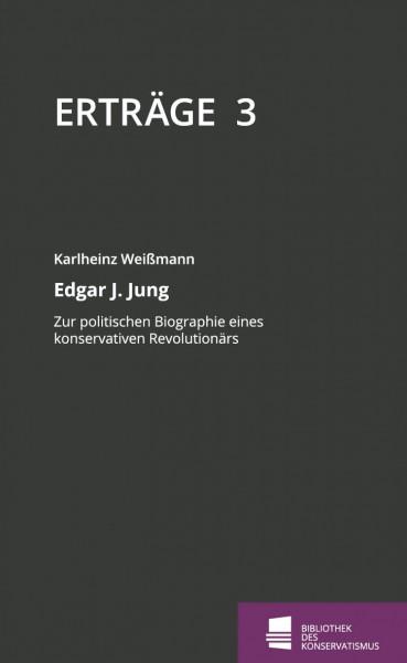 Erträge 3 – Edgar J. Jung: Zur politischen Biographie eines konservativen Revolutionärs