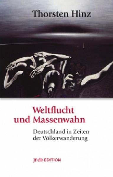 Weltflucht und Massenwahn. Deutschland in Zeiten der Völkerwanderung