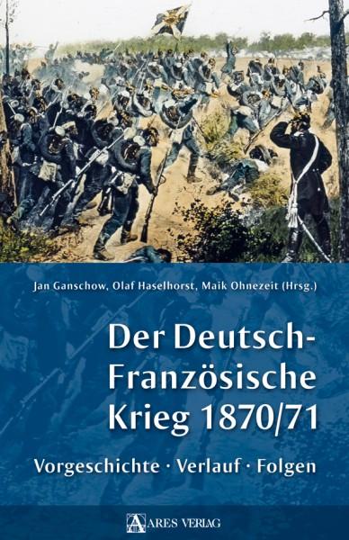 Der Deutsch-Französische Krieg 1870/71. Vorgeschichte, Verlauf...