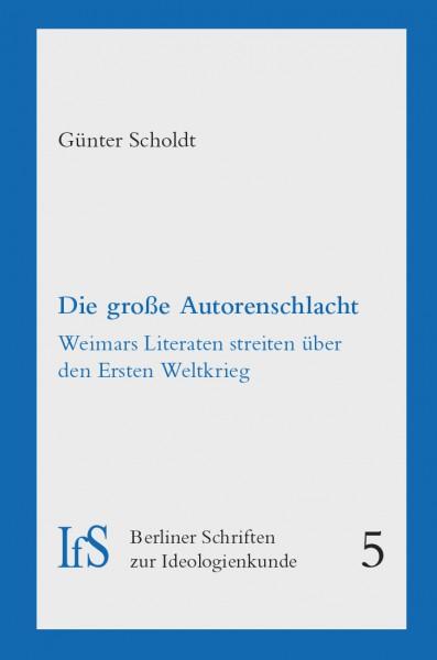 Die große Autorenschlacht. Weimars Literaten streiten über den Ersten Weltkrieg