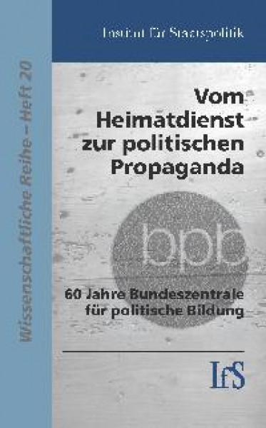 Vom Heimatdienst zur politischen Propaganda: 60 Jahre Bundeszentrale für politische Bildung