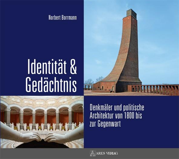 Identität & Gedächtnis. Denkmäler und politische Architektur von 1800 bis zur Gegenwart