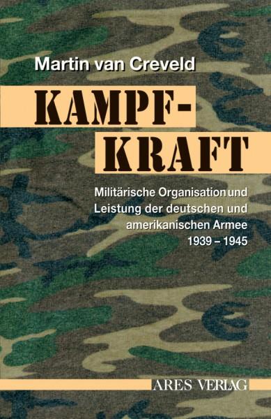 Kampfkraft. Militärische Organisation und Leistung der deutschen und amerikanischen Armee 1939-1945