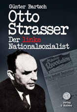 Otto Strasser. Der linke Nationalsozialist
