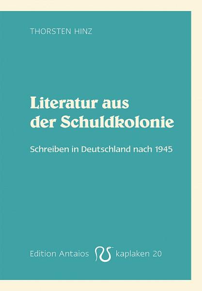 Literatur aus der Schuldkolonie. Schreiben in Deutschland nach 1945