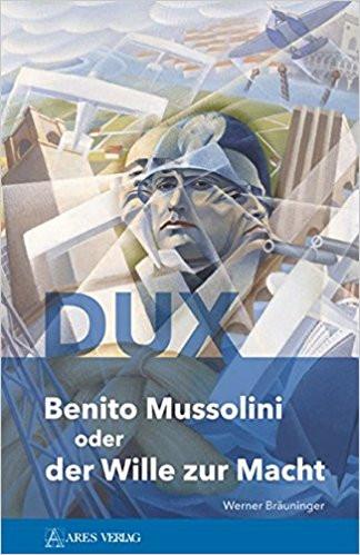 DUX: Benito Mussolini oder der Wille zur Macht