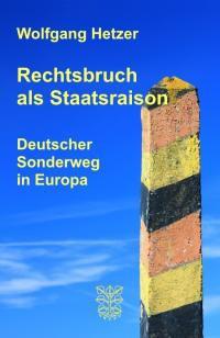 Rechtsbruch als Staatsraison. Deutscher Sonderweg in Europa