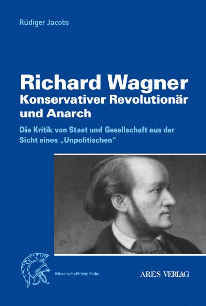 Richard Wagner: Konservativer Revolutionär und Anarch