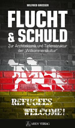 """Flucht & Schuld. Zur Architektonik und Tiefenstruktur der """"Willkommenskultur"""""""