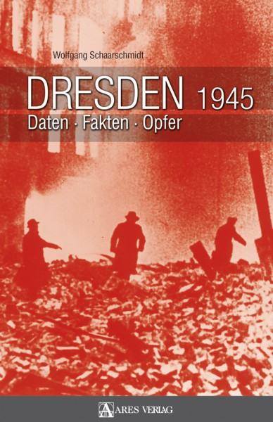 Dresden 1945. Daten - Fakten - Opfer
