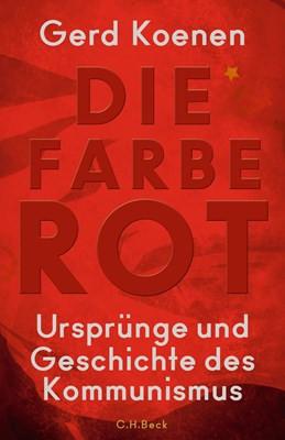 Die Farbe Rot. Ursprünge und Geschichte des Kommunismus