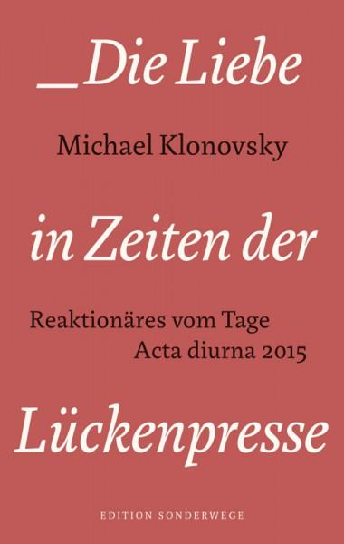 Die Liebe in den Zeiten der Lückenpresse. Reaktionäres vom Tage: Acta diurna 2015